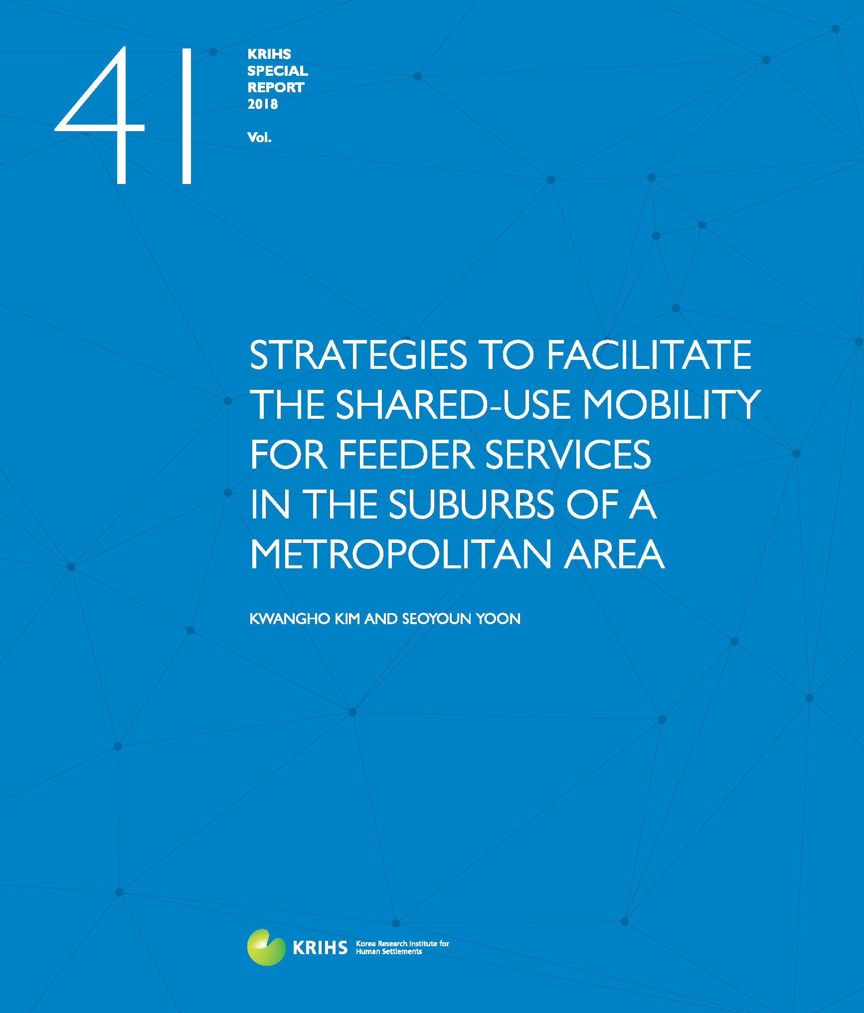 [KRIHS SPECIAL REPORT 41] STRATEGIES TO FACILITATE THE SHARED-USE MOBILITY FOR FEEDER SERVICES IN THE SUBURBS OF A METROPOLITAN AREA표지