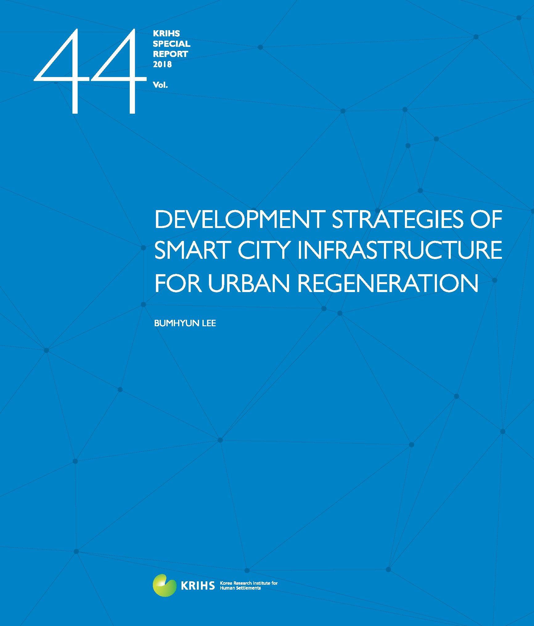 [KRIHS SPECIAL REPORT 44] DEVELOPMENT STRATEGIES OF SMART CITY INFRASTRUCTURE FOR URBAN REGENERATION표지