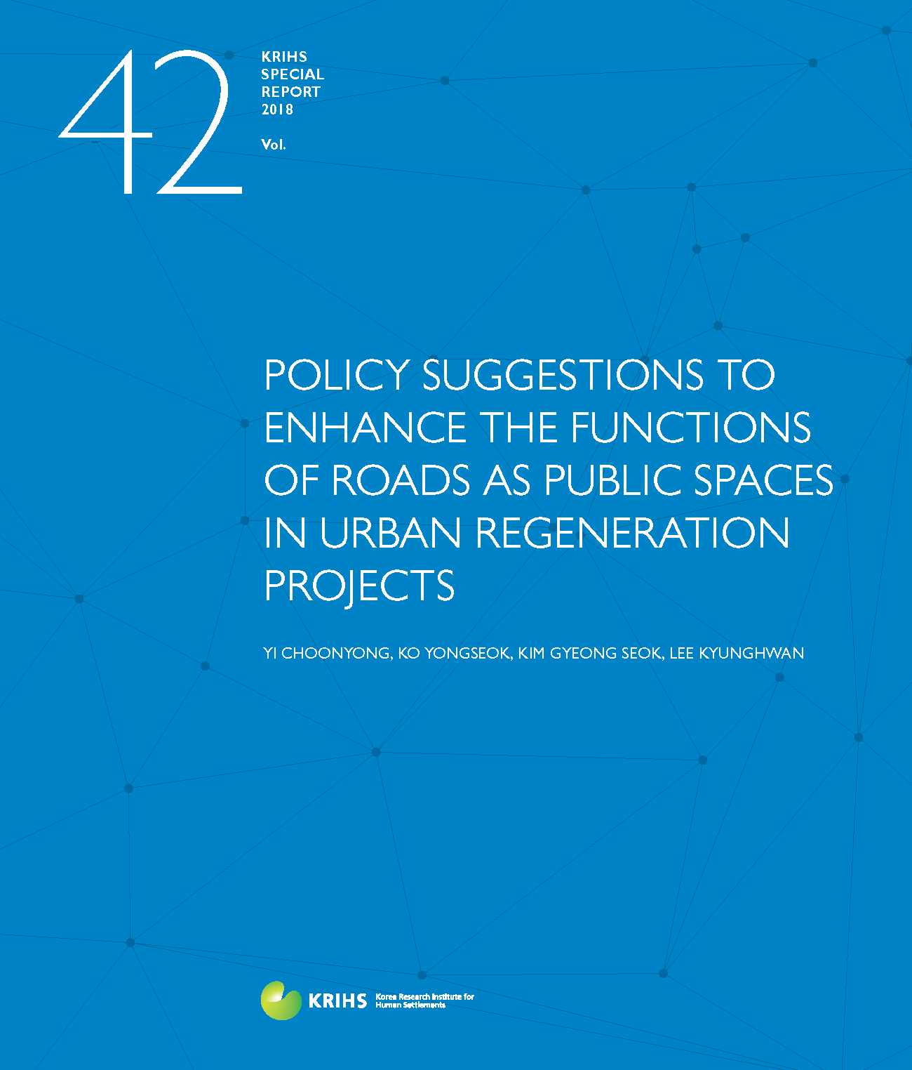 [KRIHS SPECIAL REPORT 42] POLICY SUGGESTIONS TO ENHANCE THE FUNCTIONS OF ROADS AS PUBLIC SPACES IN URBAN REGENERATION PROJECTS