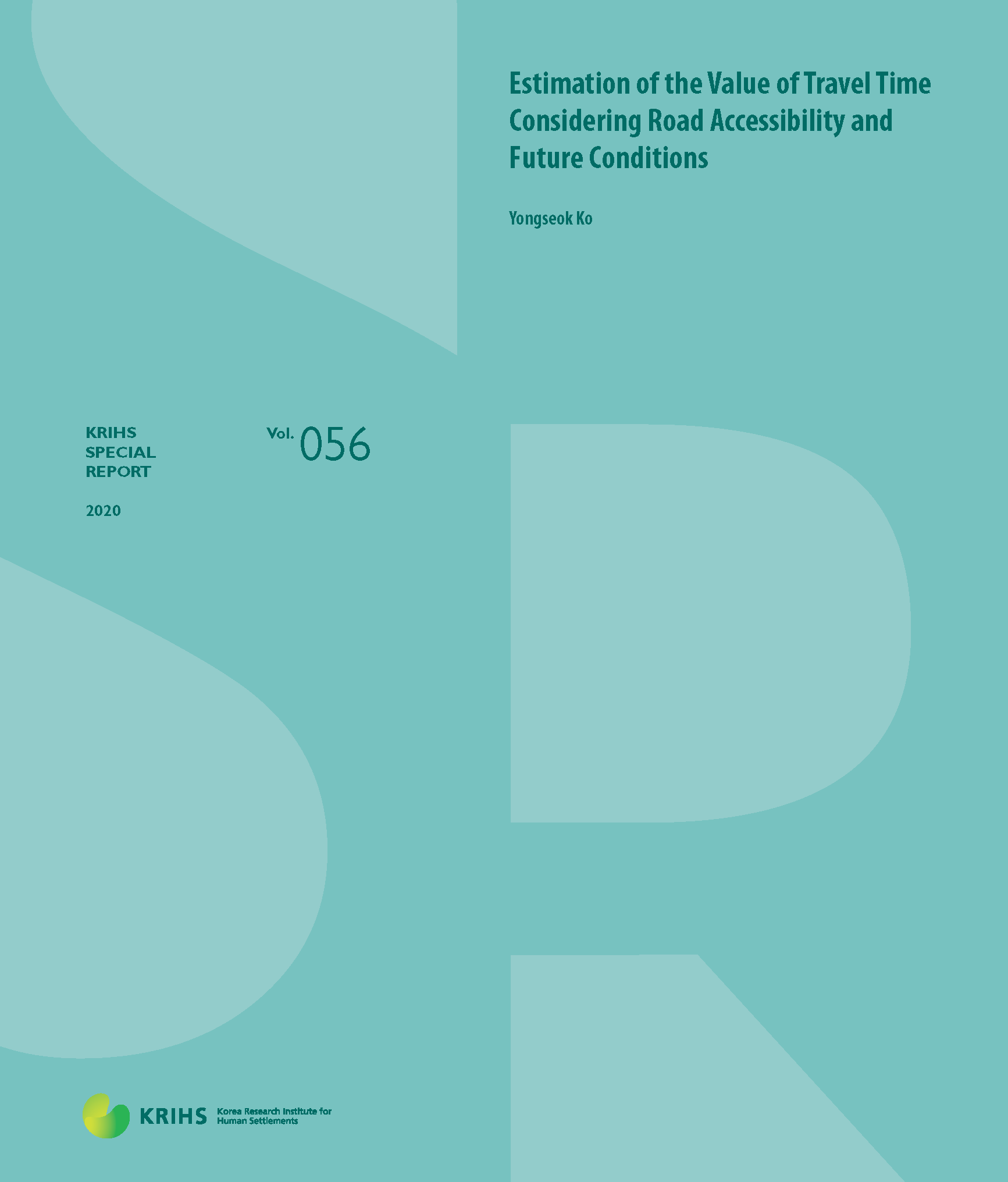 [KRIHS SPECIAL REPORT 56] Estimation of the Value of Travel Time Considering Road Accessibility and Future Conditions표지